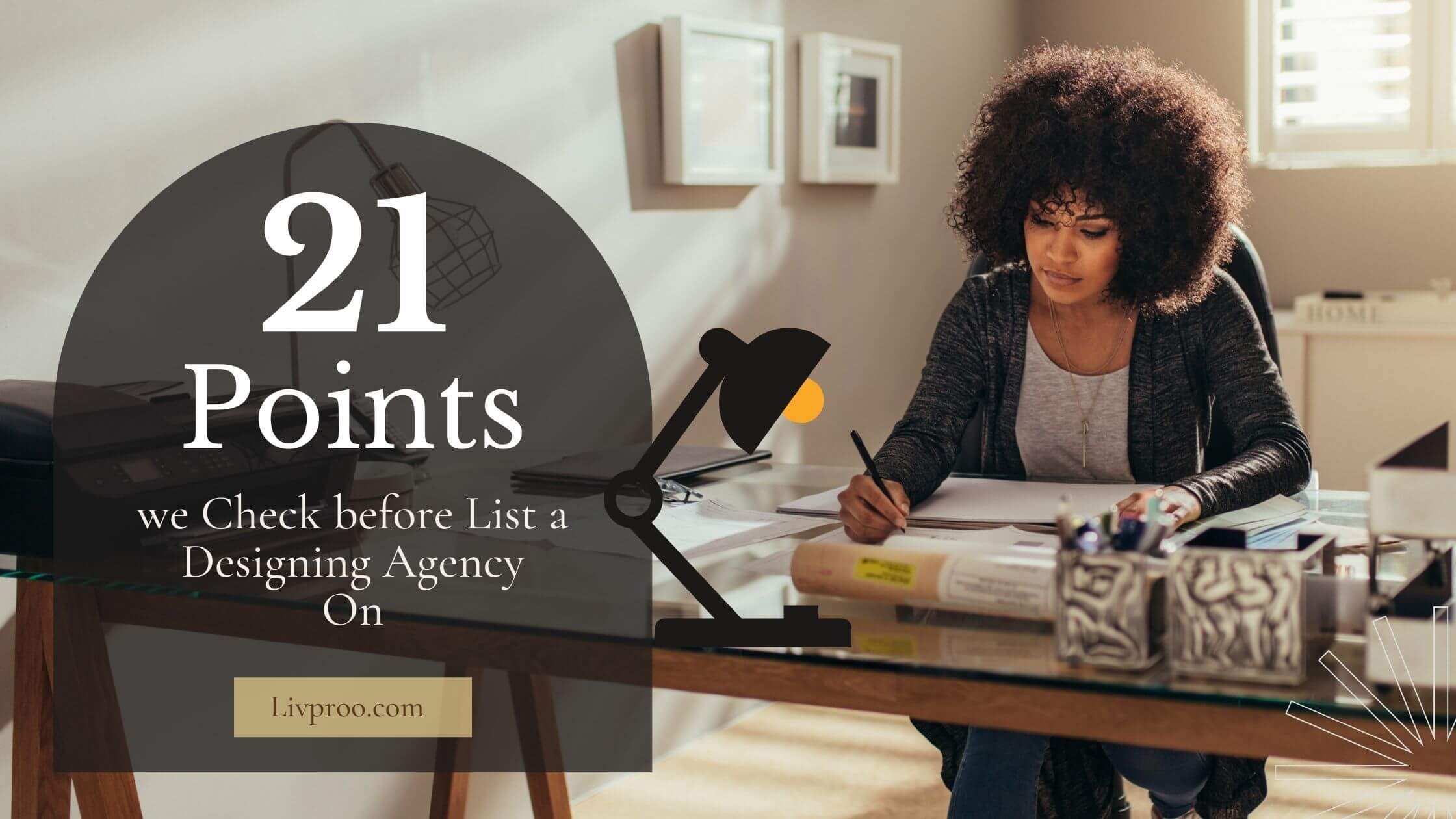 21 Things we Check before List a Designing Agency on Livproo